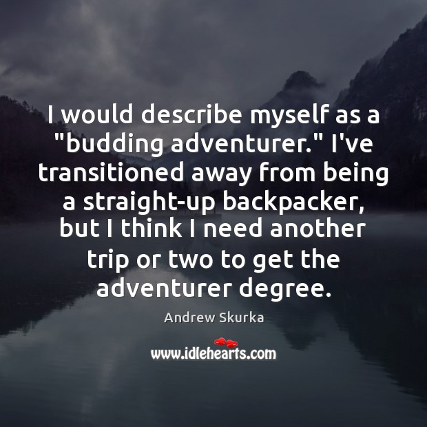 "Image, I would describe myself as a ""budding adventurer."" I've transitioned away from"