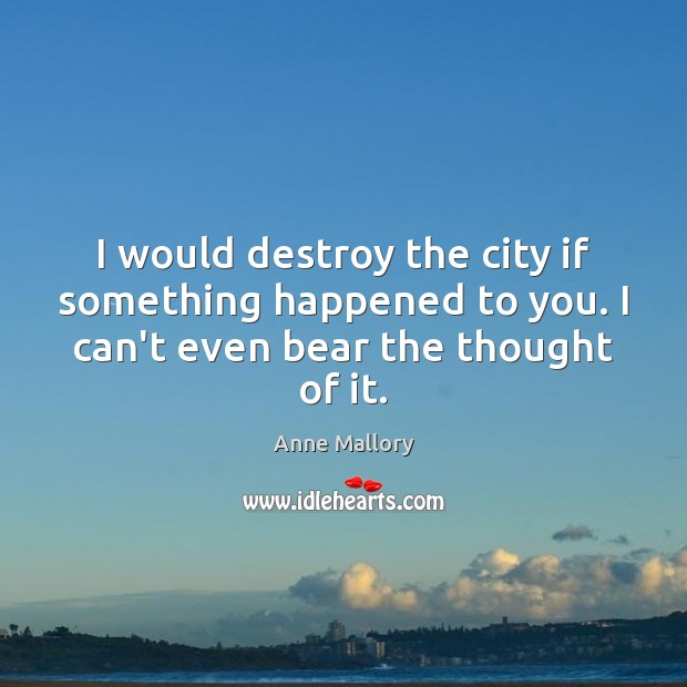 Image, I would destroy the city if something happened to you. I can't
