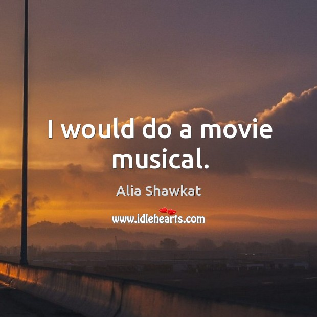 Image, I would do a movie musical.