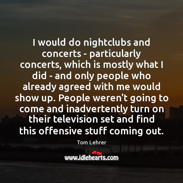 I would do nightclubs and concerts – particularly concerts, which is mostly Image