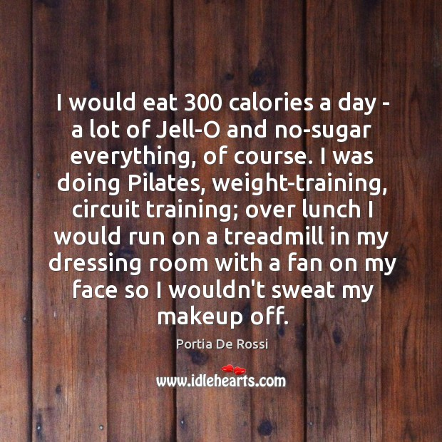 I would eat 300 calories a day – a lot of Jell-O and Image