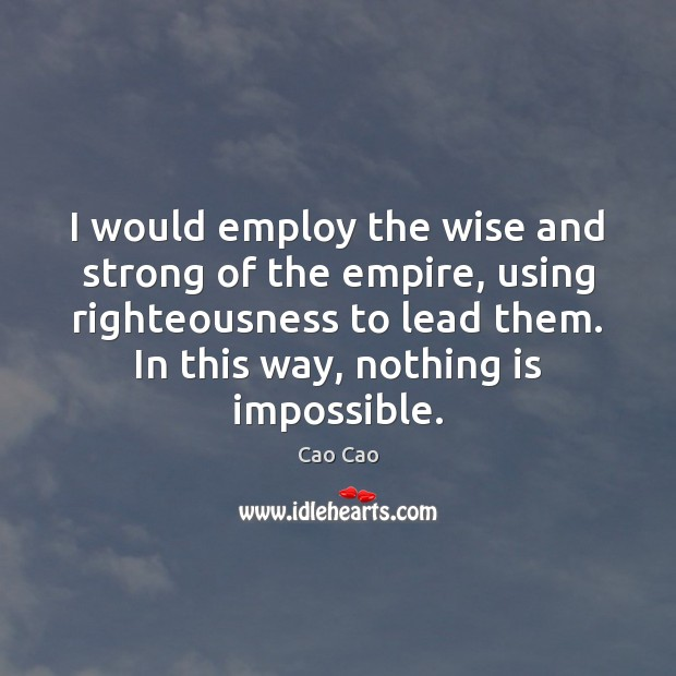 I would employ the wise and strong of the empire, using righteousness Image