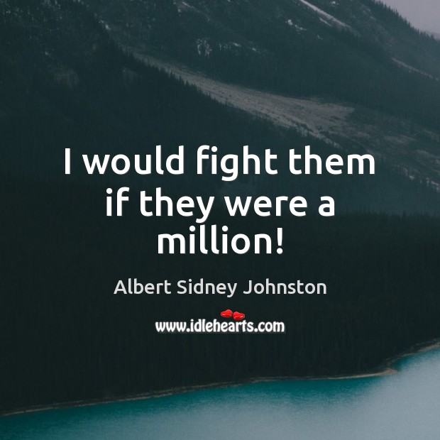 I would fight them if they were a million! Image