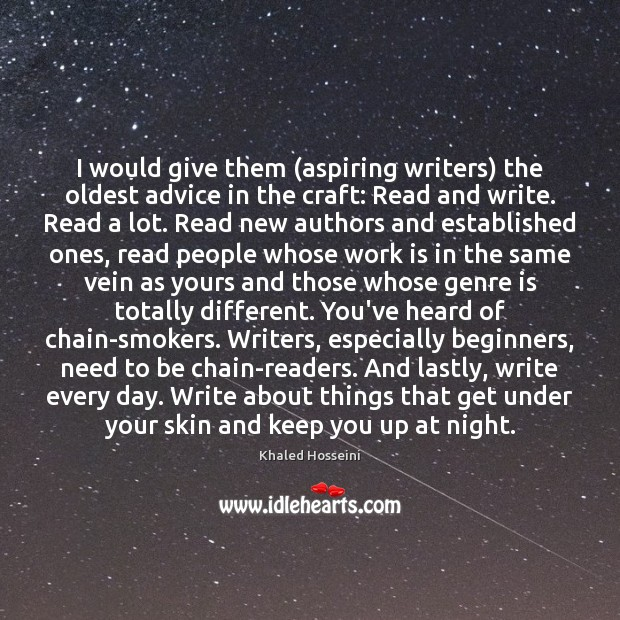 Khaled Hosseini Picture Quote image saying: I would give them (aspiring writers) the oldest advice in the craft: