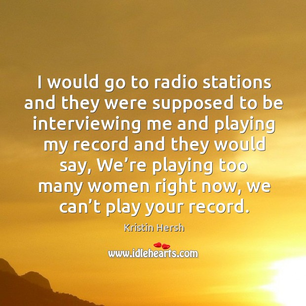 I would go to radio stations and they were supposed to be interviewing me and Image