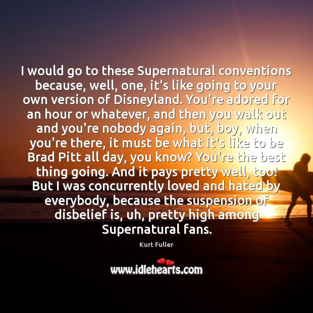 I would go to these Supernatural conventions because, well, one, it's like Kurt Fuller Picture Quote