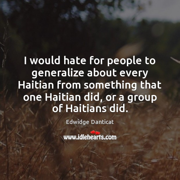 Image, I would hate for people to generalize about every Haitian from something