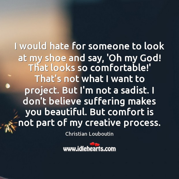I would hate for someone to look at my shoe and say, Christian Louboutin Picture Quote