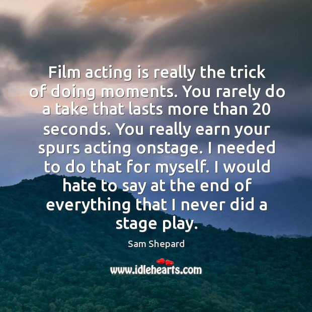 I would hate to say at the end of everything that I never did a stage play. Image