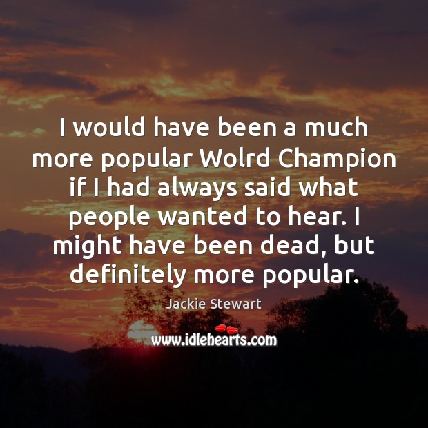 I would have been a much more popular Wolrd Champion if I Image