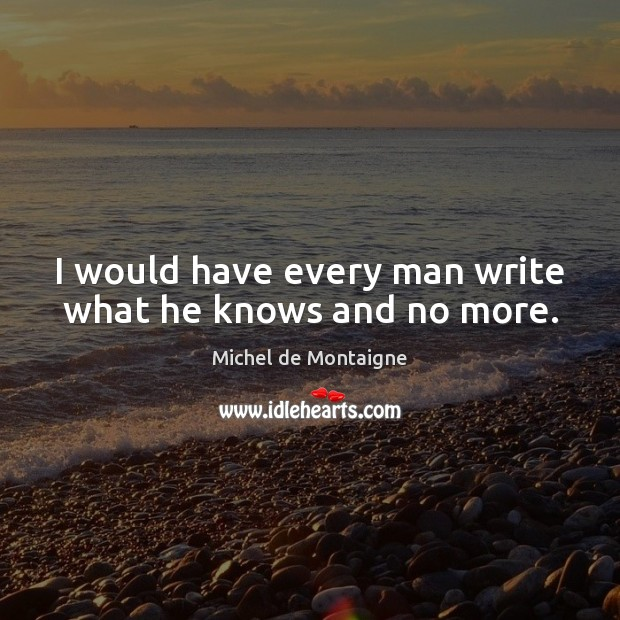 Image, I would have every man write what he knows and no more.