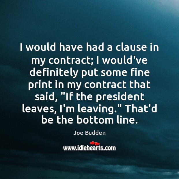 I would have had a clause in my contract; I would've definitely Image