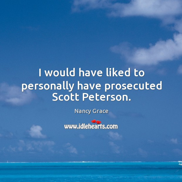 I would have liked to personally have prosecuted Scott Peterson. Image