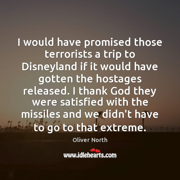I would have promised those terrorists a trip to Disneyland if it Image