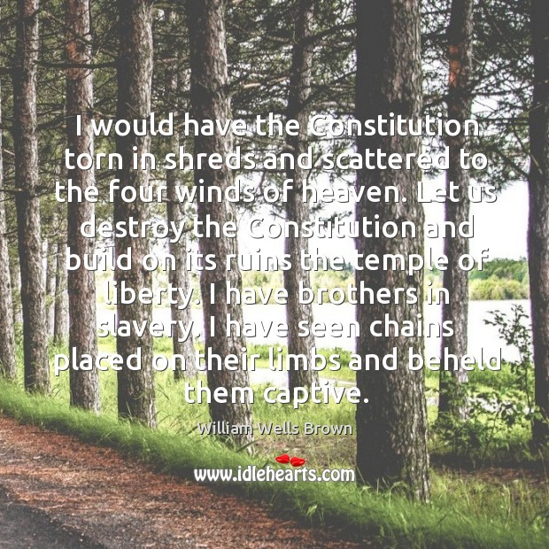Image, I would have the constitution torn in shreds and scattered to the four winds of heaven.
