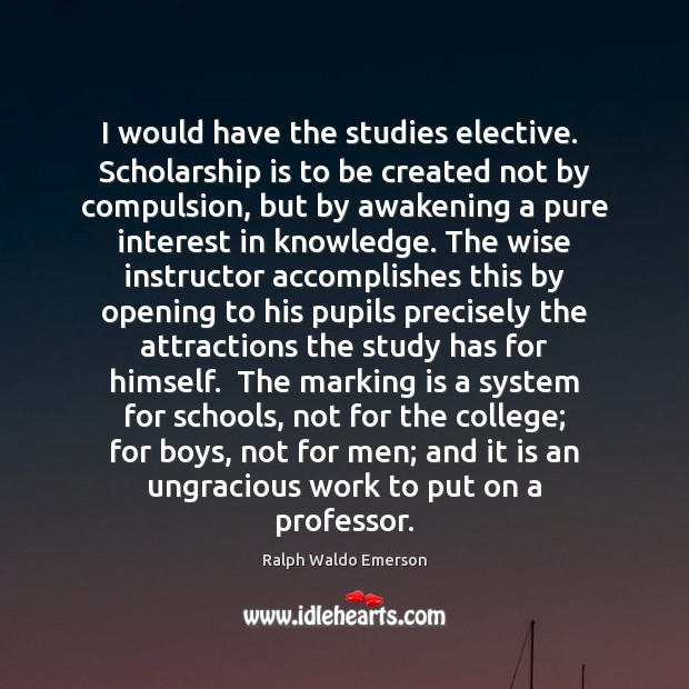 I would have the studies elective.  Scholarship is to be created not Awakening Quotes Image
