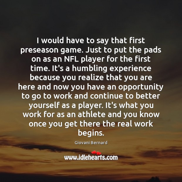 I would have to say that first preseason game. Just to put Opportunity Quotes Image
