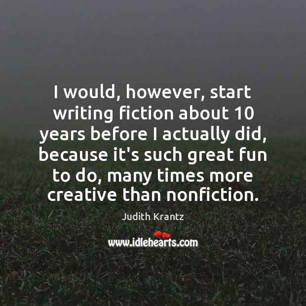 I would, however, start writing fiction about 10 years before I actually did, Image