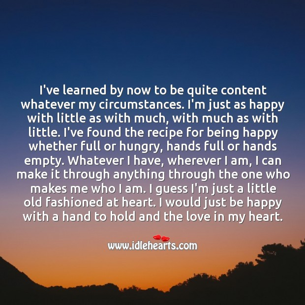 I would just be happy with a hand to hold and love in my heart. Image