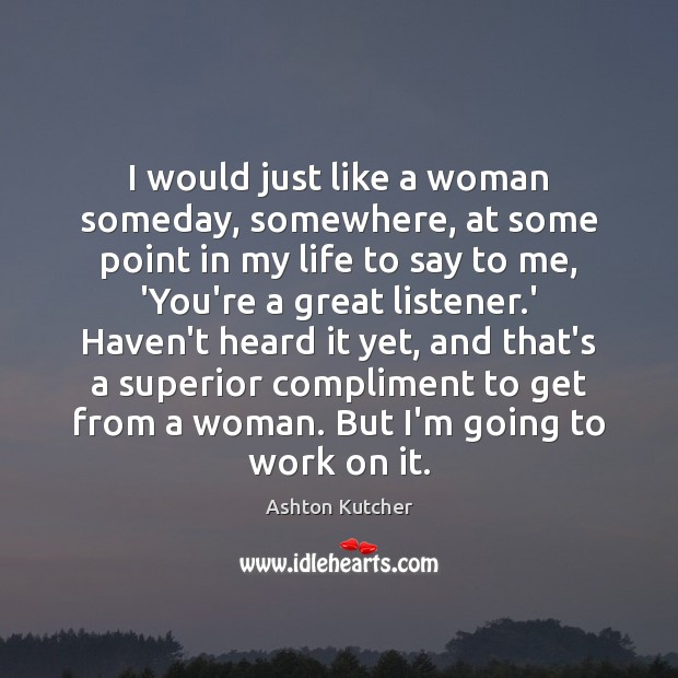 I would just like a woman someday, somewhere, at some point in Image