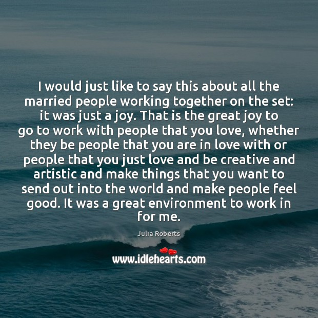 I would just like to say this about all the married people Julia Roberts Picture Quote