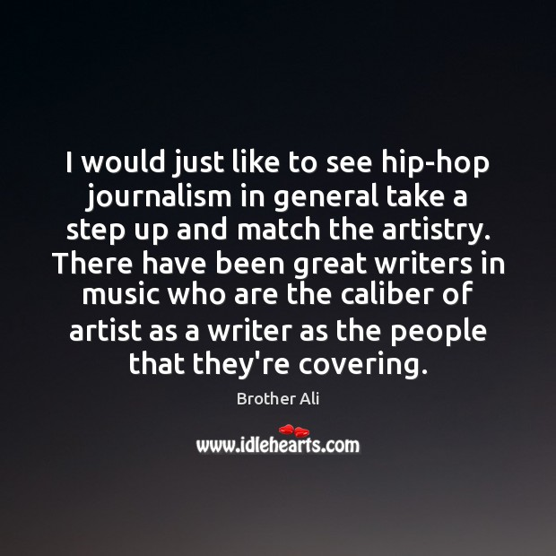I would just like to see hip-hop journalism in general take a Image