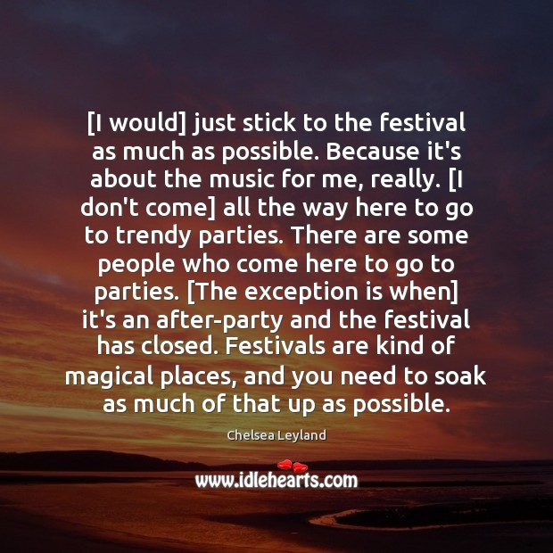 Image, [I would] just stick to the festival as much as possible. Because