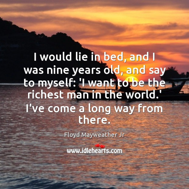 I would lie in bed, and I was nine years old, and Floyd Mayweather Jr Picture Quote