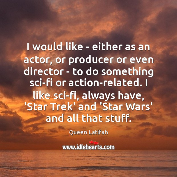 Image, I would like – either as an actor, or producer or even