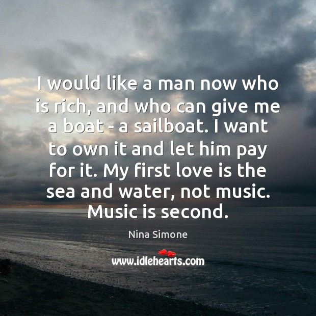 I would like a man now who is rich, and who can Nina Simone Picture Quote