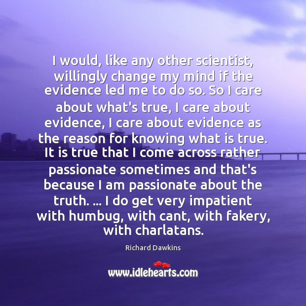 I would, like any other scientist, willingly change my mind if the Richard Dawkins Picture Quote