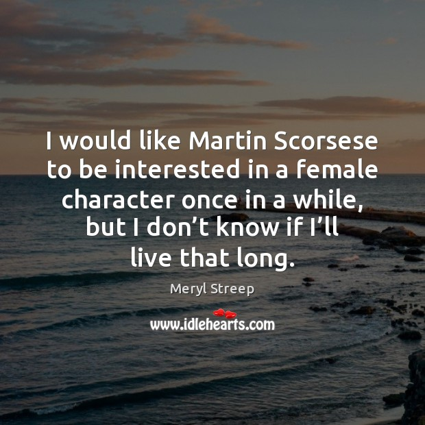I would like Martin Scorsese to be interested in a female character Image