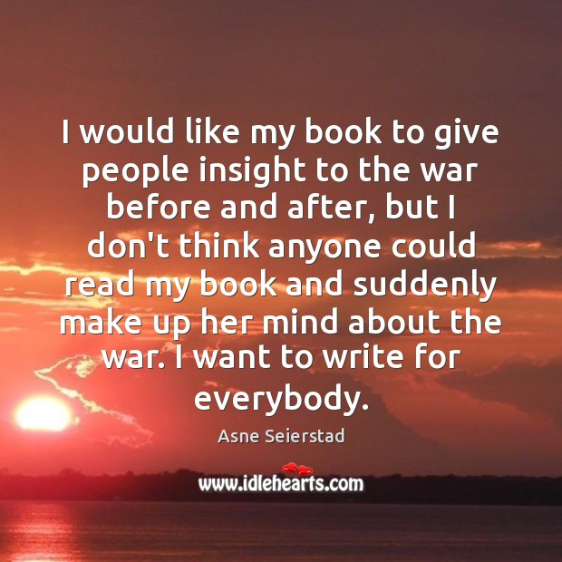 Image, I would like my book to give people insight to the war