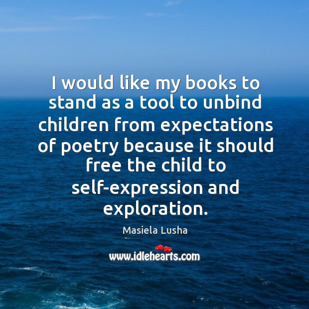 Image, I would like my books to stand as a tool to unbind