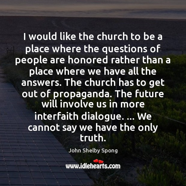 I would like the church to be a place where the questions John Shelby Spong Picture Quote