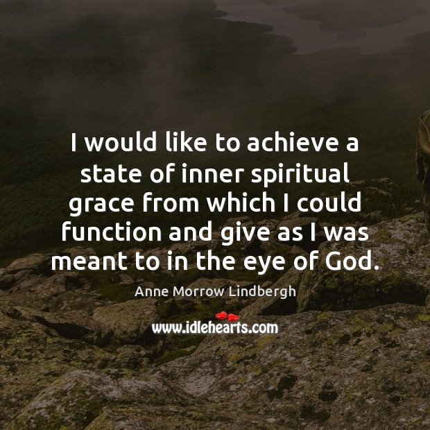 I would like to achieve a state of inner spiritual grace from Anne Morrow Lindbergh Picture Quote