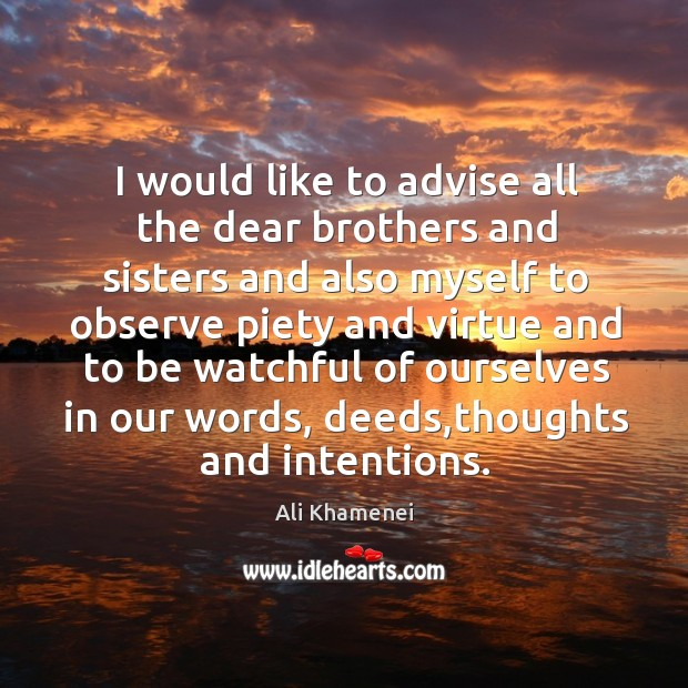 I would like to advise all the dear brothers and sisters and also myself to observe piety Ali Khamenei Picture Quote