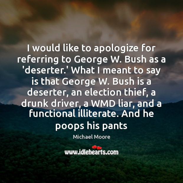 I would like to apologize for referring to George W. Bush as Image