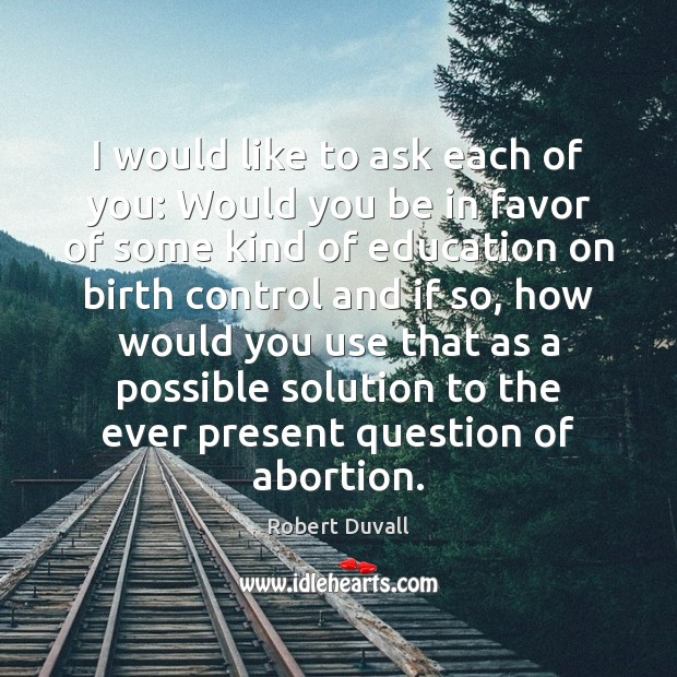 I would like to ask each of you: Would you be in Robert Duvall Picture Quote