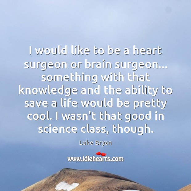 I would like to be a heart surgeon or brain surgeon… something Image