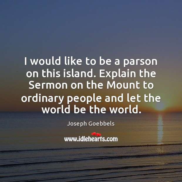 I would like to be a parson on this island. Explain the Joseph Goebbels Picture Quote