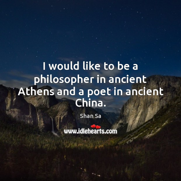 Image, I would like to be a philosopher in ancient Athens and a poet in ancient China.