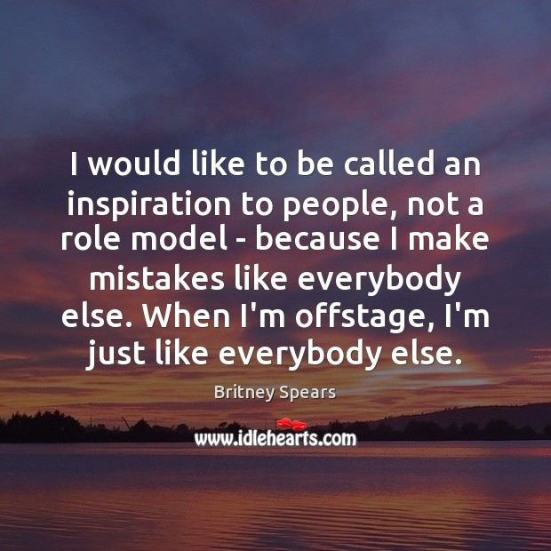 I would like to be called an inspiration to people, not a Britney Spears Picture Quote
