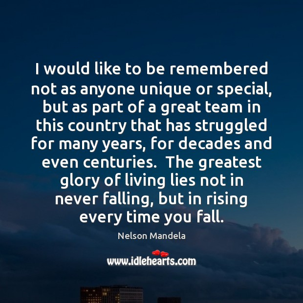 I would like to be remembered not as anyone unique or special, Nelson Mandela Picture Quote