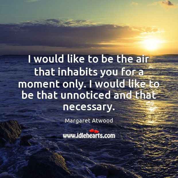 I would like to be the air that inhabits you for a Image