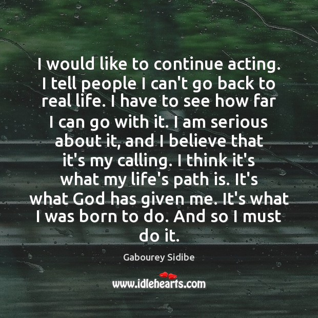 I would like to continue acting. I tell people I can't go Gabourey Sidibe Picture Quote