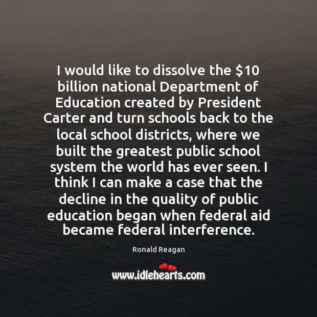 Image, I would like to dissolve the $10 billion national Department of Education created