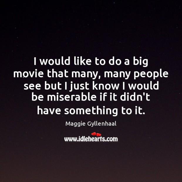 I would like to do a big movie that many, many people Image