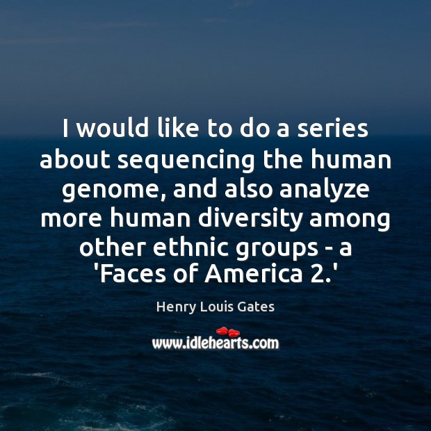 Image, I would like to do a series about sequencing the human genome,