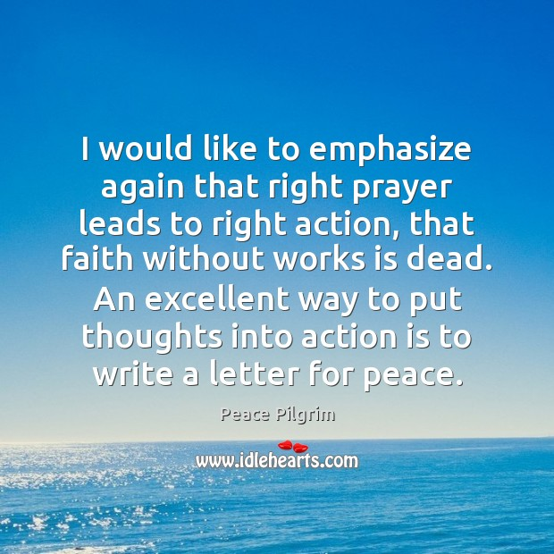 I would like to emphasize again that right prayer leads to right Action Quotes Image